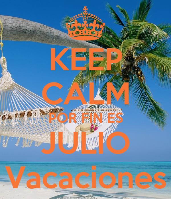 KEEP CALM POR FIN ES JULIO Vacaciones