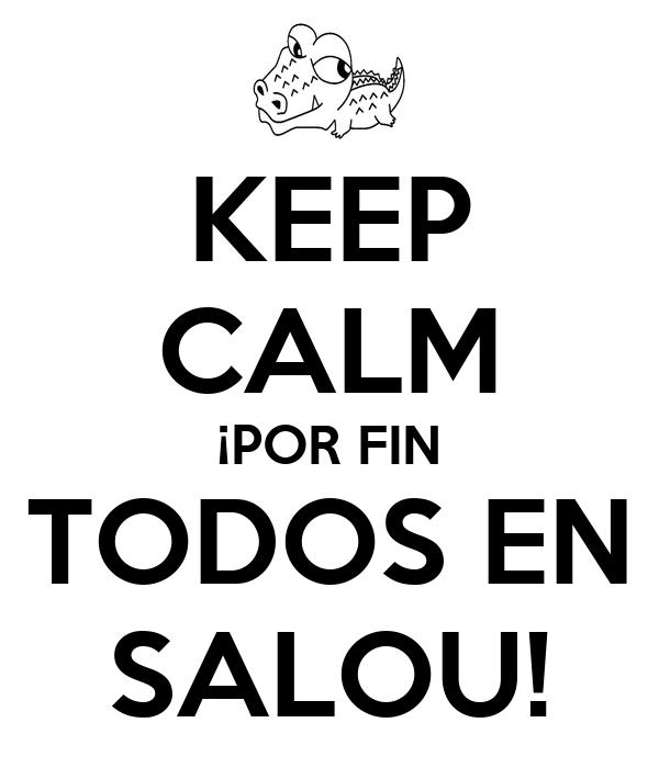 KEEP CALM ¡POR FIN TODOS EN SALOU!