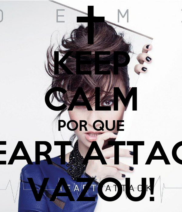 KEEP CALM POR QUE HEART ATTACK VAZOU!