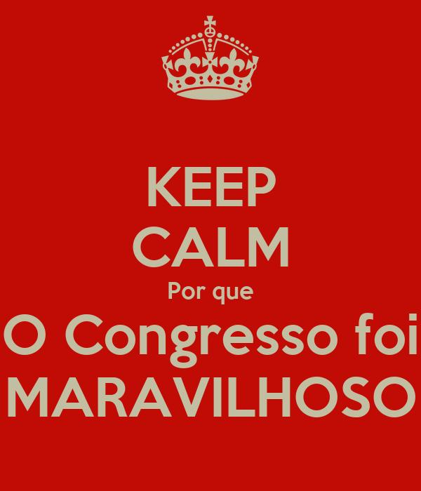 KEEP CALM Por que O Congresso foi MARAVILHOSO