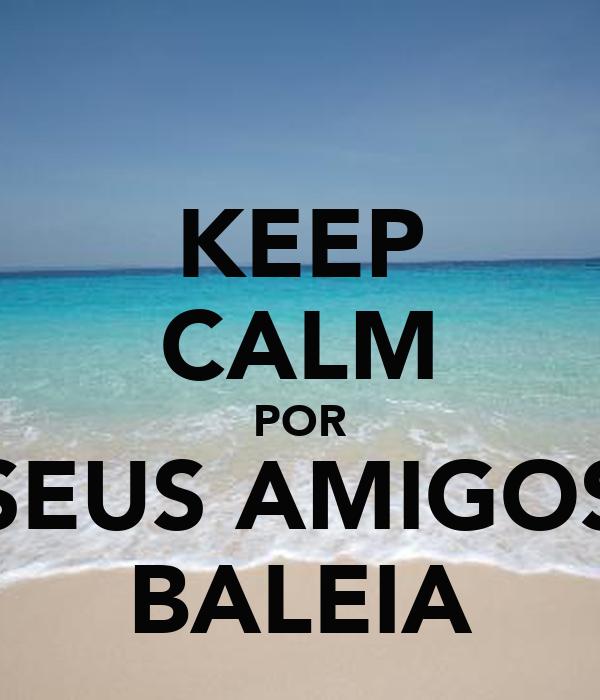 KEEP CALM POR SEUS AMIGOS BALEIA