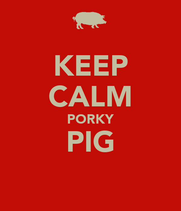 KEEP CALM PORKY PIG
