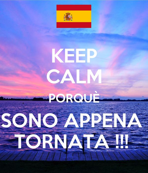 KEEP CALM PORQUÈ SONO APPENA  TORNATA !!!