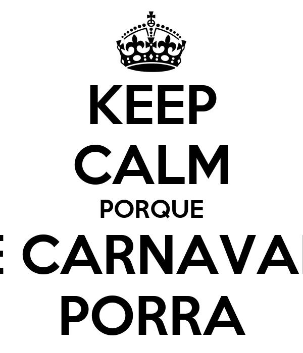KEEP CALM PORQUE É CARNAVAL PORRA