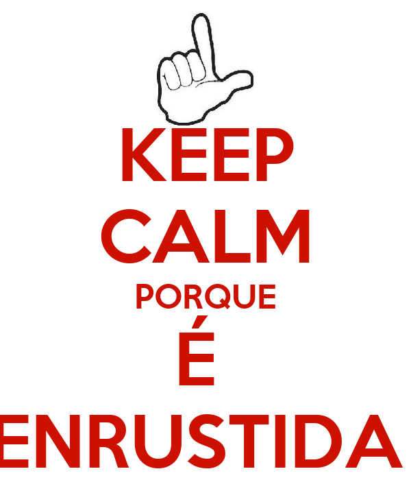 KEEP CALM PORQUE É  ENRUSTIDA