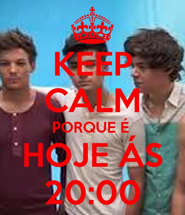 KEEP CALM PORQUE É  HOJE ÁS 20:00