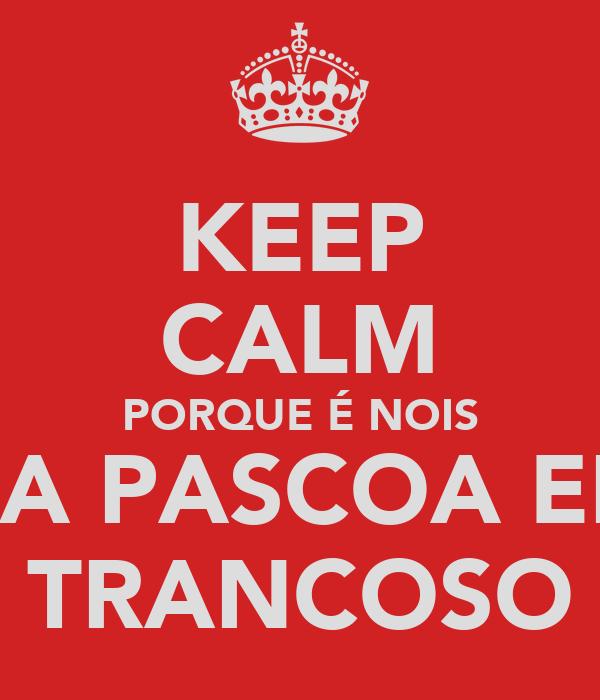 KEEP CALM PORQUE É NOIS NA PASCOA EM TRANCOSO
