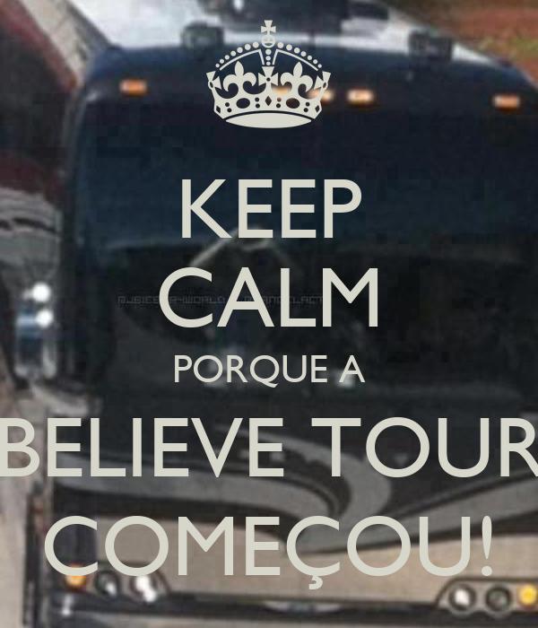 KEEP CALM PORQUE A BELIEVE TOUR COMEÇOU!