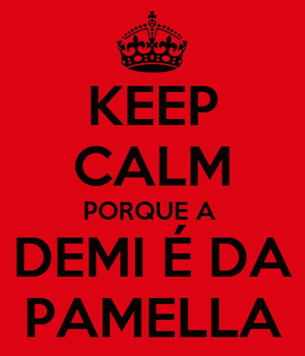 KEEP CALM PORQUE A  DEMI É DA PAMELLA