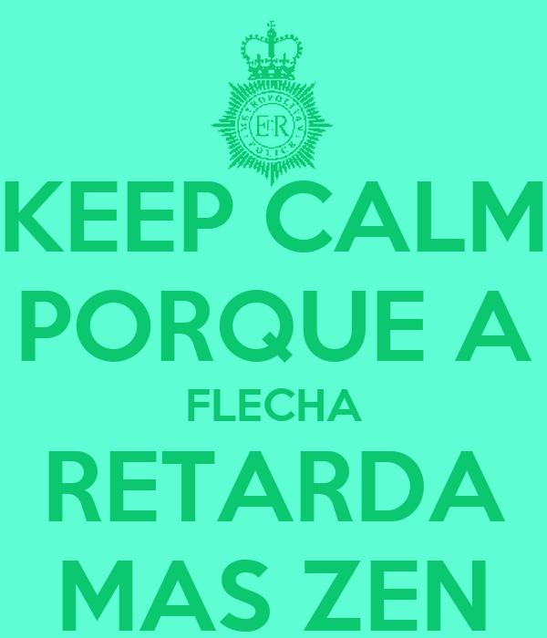 KEEP CALM PORQUE A FLECHA RETARDA MAS ZEN