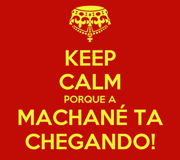 KEEP CALM PORQUE A MACHANÉ TA CHEGANDO!
