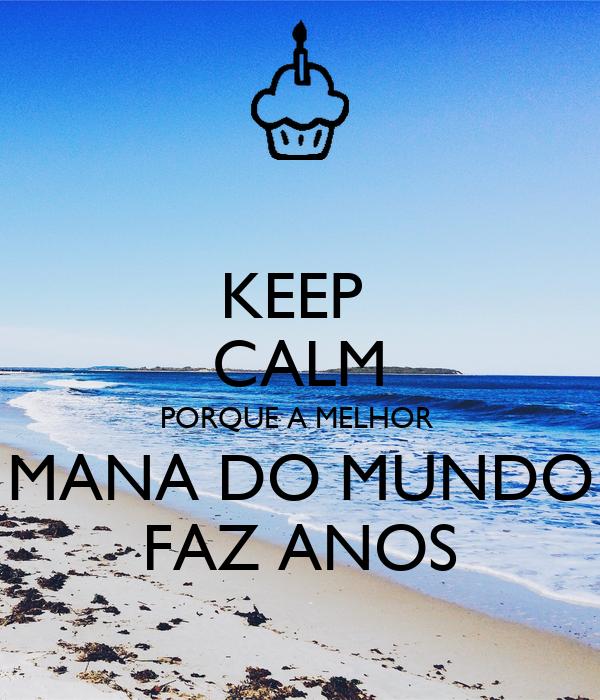 KEEP  CALM PORQUE A MELHOR  MANA DO MUNDO FAZ ANOS
