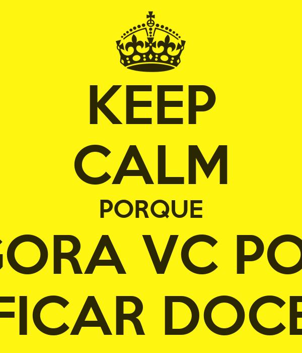 KEEP CALM PORQUE AGORA VC PODE FICAR DOCE
