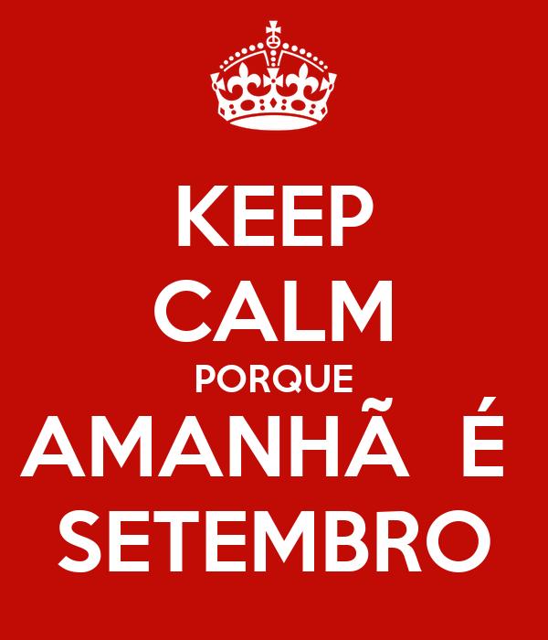 KEEP CALM PORQUE AMANHÃ  É  SETEMBRO