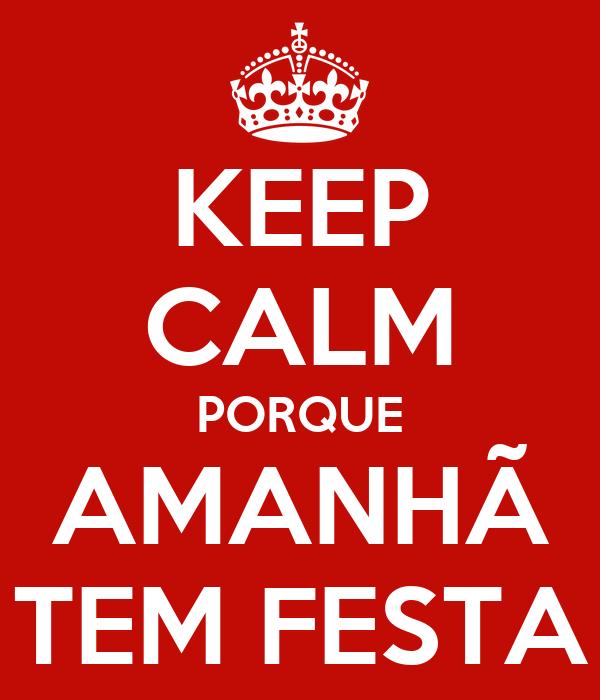 KEEP CALM PORQUE AMANHÃ TEM FESTA
