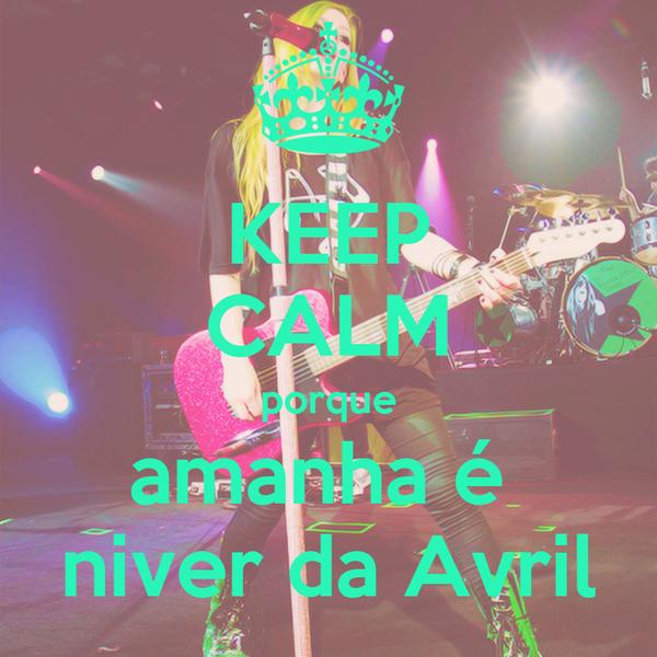 KEEP CALM porque amanha é  niver da Avril