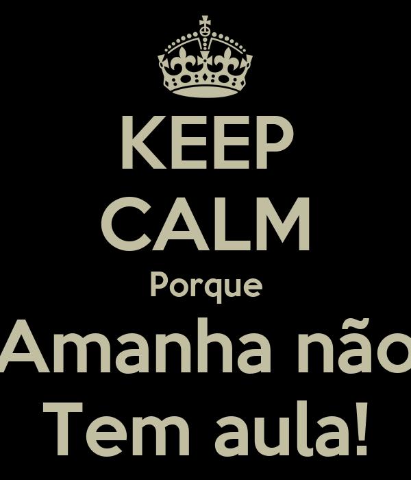KEEP CALM Porque Amanha não Tem aula!