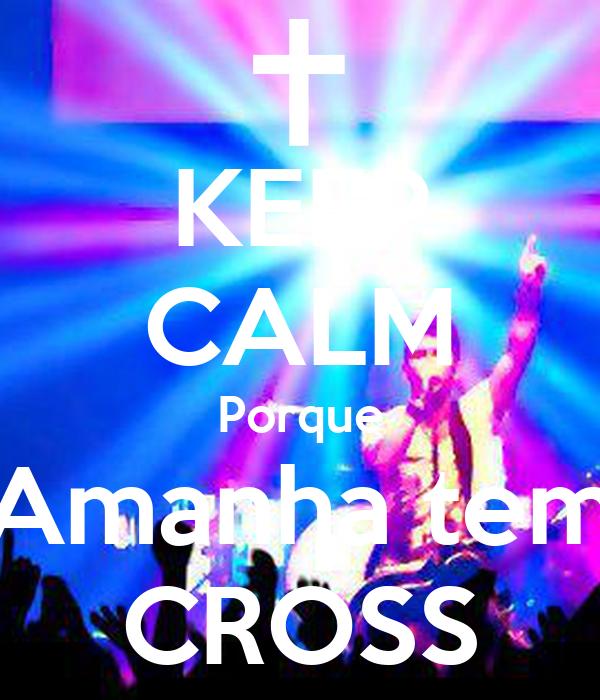 KEEP CALM Porque Amanha tem CROSS