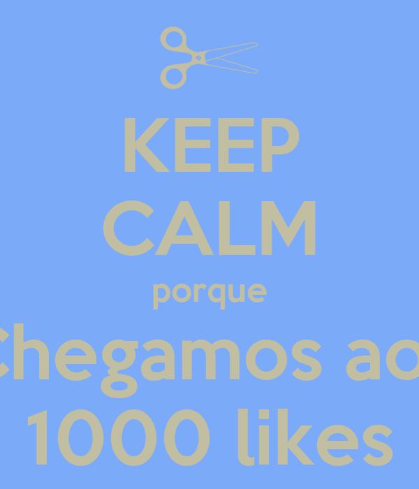 KEEP CALM porque Chegamos aos 1000 likes
