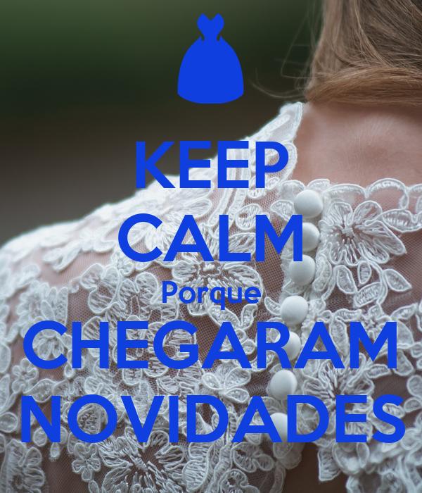 KEEP CALM Porque CHEGARAM NOVIDADES
