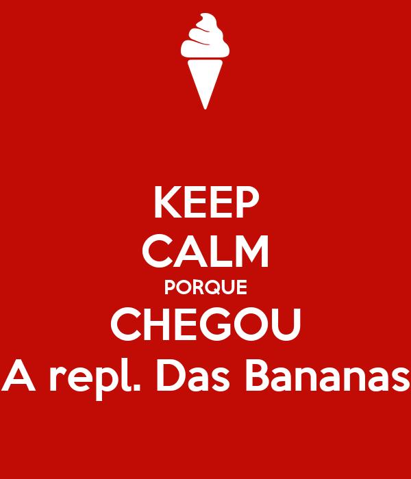 KEEP CALM PORQUE CHEGOU A repl. Das Bananas