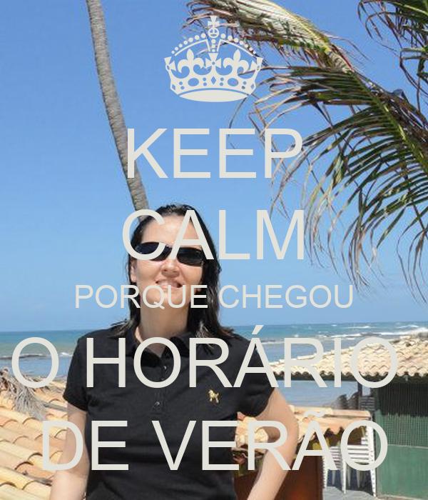KEEP CALM PORQUE CHEGOU O HORÁRIO  DE VERÃO