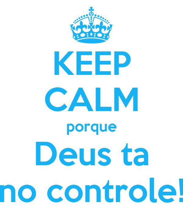 KEEP CALM porque Deus ta no controle!