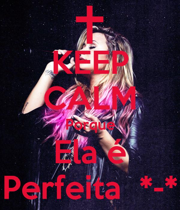KEEP CALM Porque Ela é Perfeita  *-*