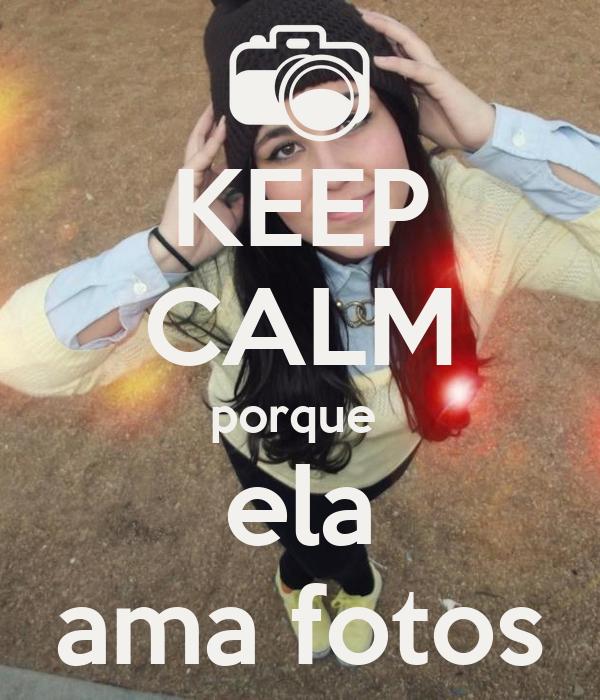 KEEP CALM porque  ela ama fotos