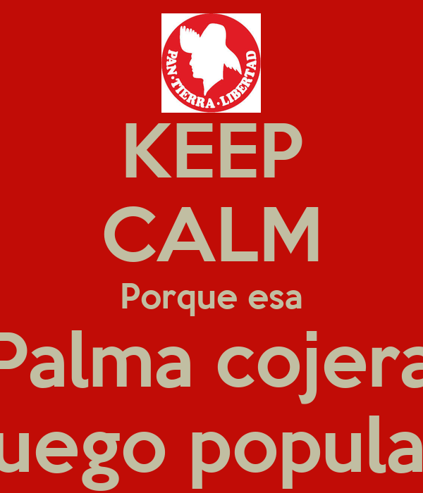 KEEP CALM Porque esa Palma cojera fuego popular