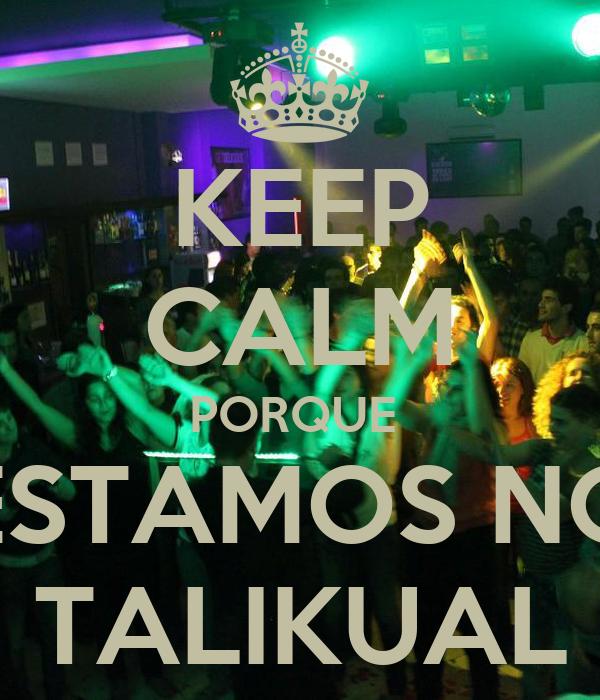 KEEP CALM PORQUE  ESTAMOS NO TALIKUAL