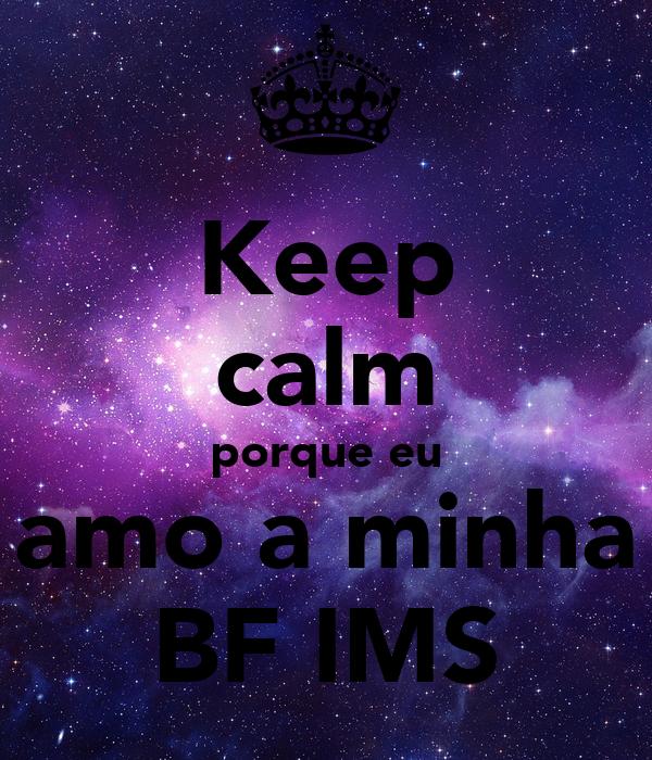 Keep calm porque eu amo a minha BF IMS