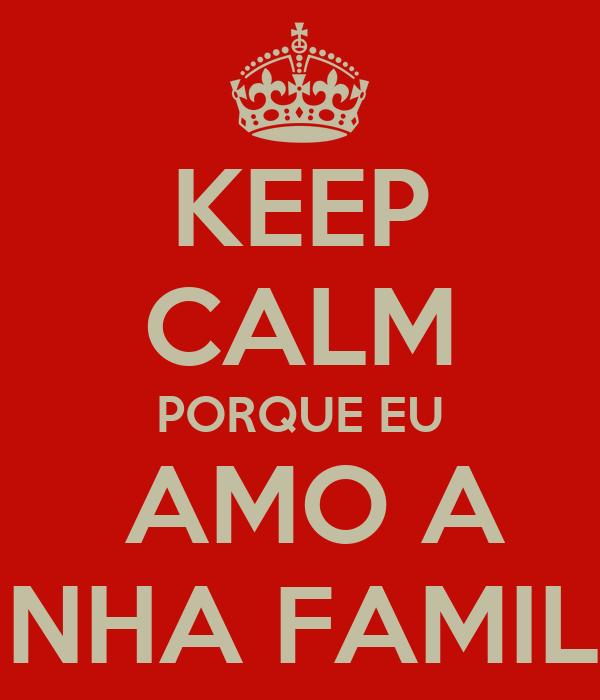 Keep calm porque eu amo a minha familia poster jecamonteiro keep keep calm porque eu amo a minha familia altavistaventures Images