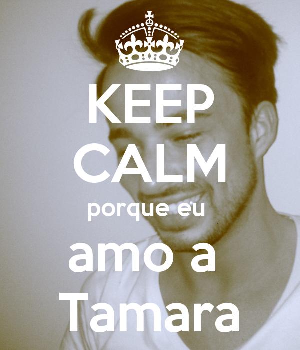 KEEP CALM porque eu  amo a  Tamara