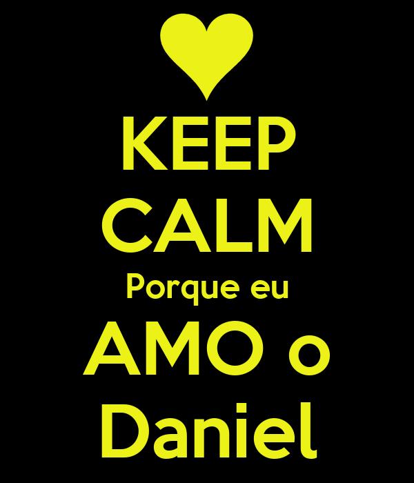 KEEP CALM Porque eu AMO o Daniel