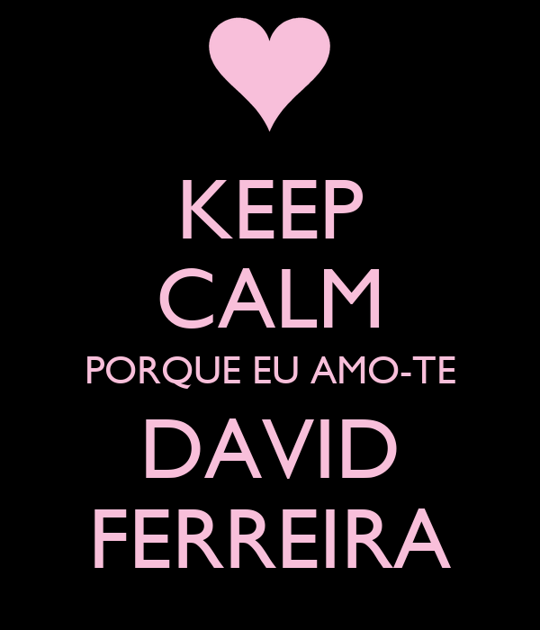 KEEP CALM PORQUE EU AMO-TE DAVID FERREIRA