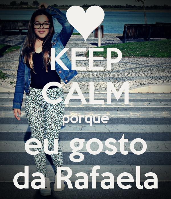 KEEP CALM porque eu gosto da Rafaela