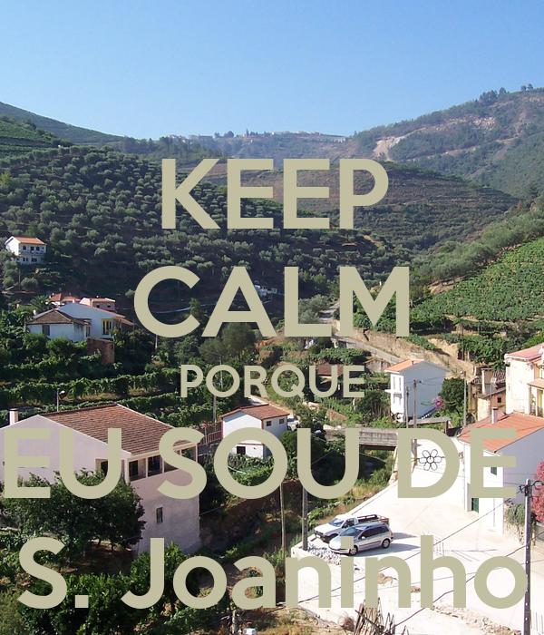 KEEP CALM PORQUE EU SOU DE  S. Joaninho