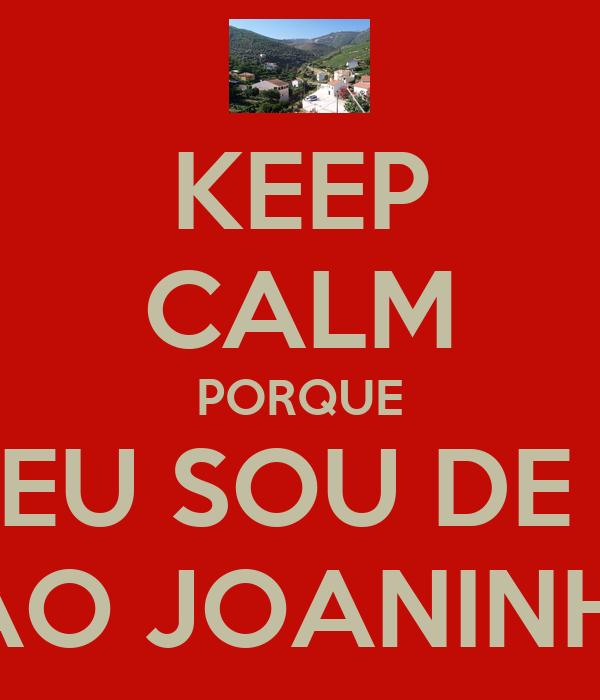 KEEP CALM PORQUE EU SOU DE  SAO JOANINHO