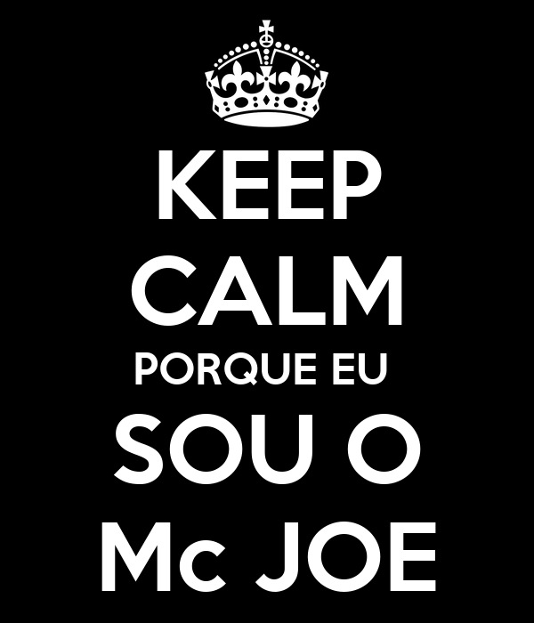 KEEP CALM PORQUE EU  SOU O Mc JOE