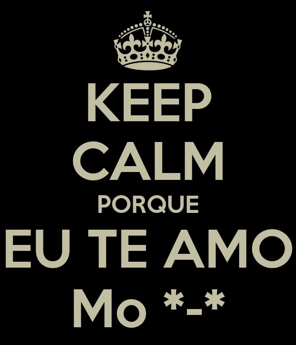 KEEP CALM PORQUE EU TE AMO Mo *-*