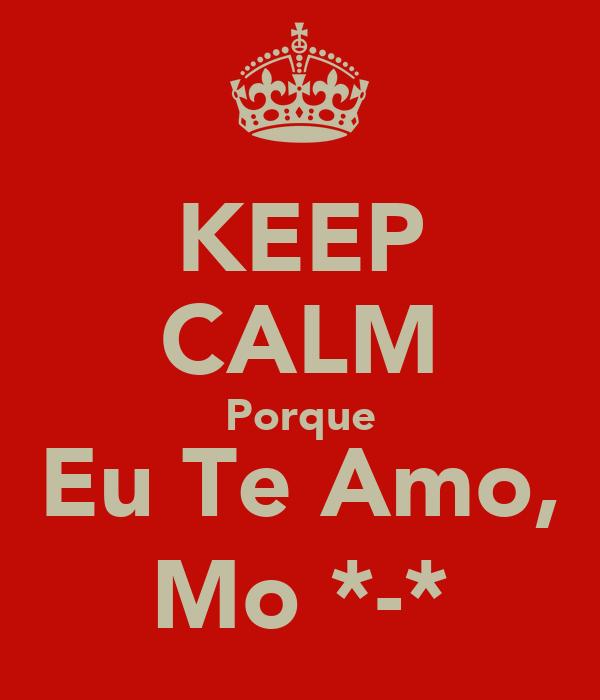 KEEP CALM Porque Eu Te Amo, Mo *-*