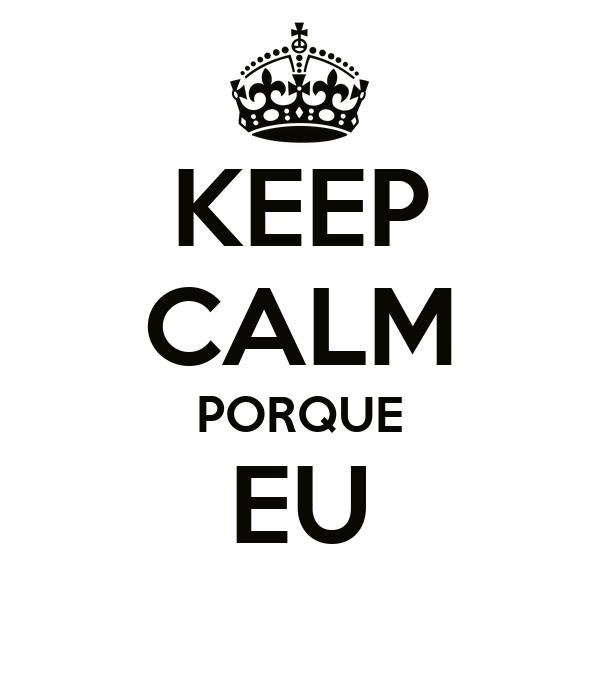 KEEP CALM PORQUE EU