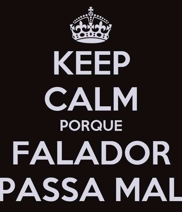 KEEP CALM PORQUE FALADOR PASSA MAL