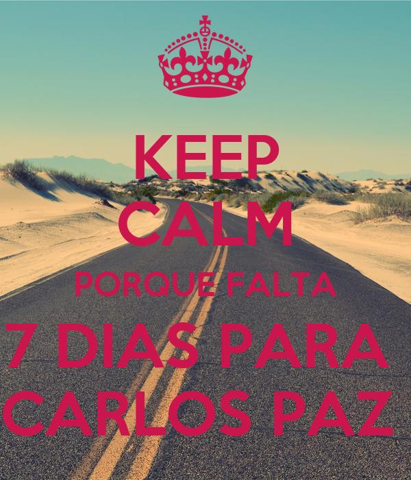 KEEP CALM PORQUE FALTA 7 DIAS PARA  CARLOS PAZ