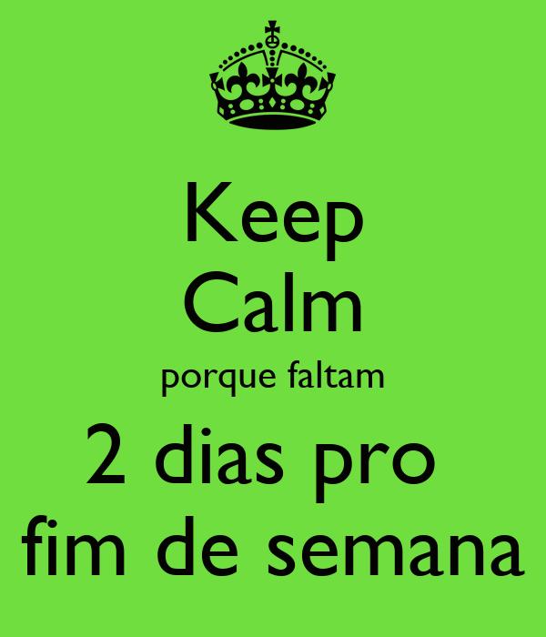 Keep Calm porque faltam 2 dias pro  fim de semana