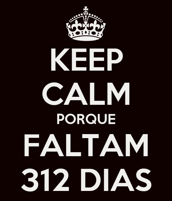 KEEP CALM PORQUE FALTAM 312 DIAS