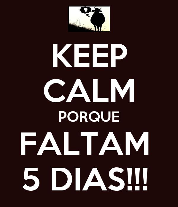 KEEP CALM PORQUE FALTAM  5 DIAS!!!
