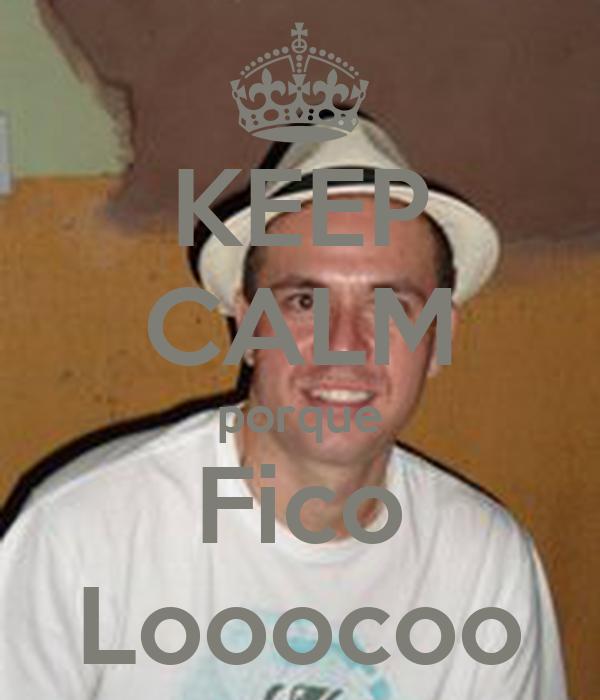 KEEP CALM porque Fico Looocoo