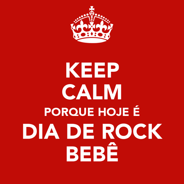 KEEP CALM PORQUE HOJE É DIA DE ROCK BEBÊ